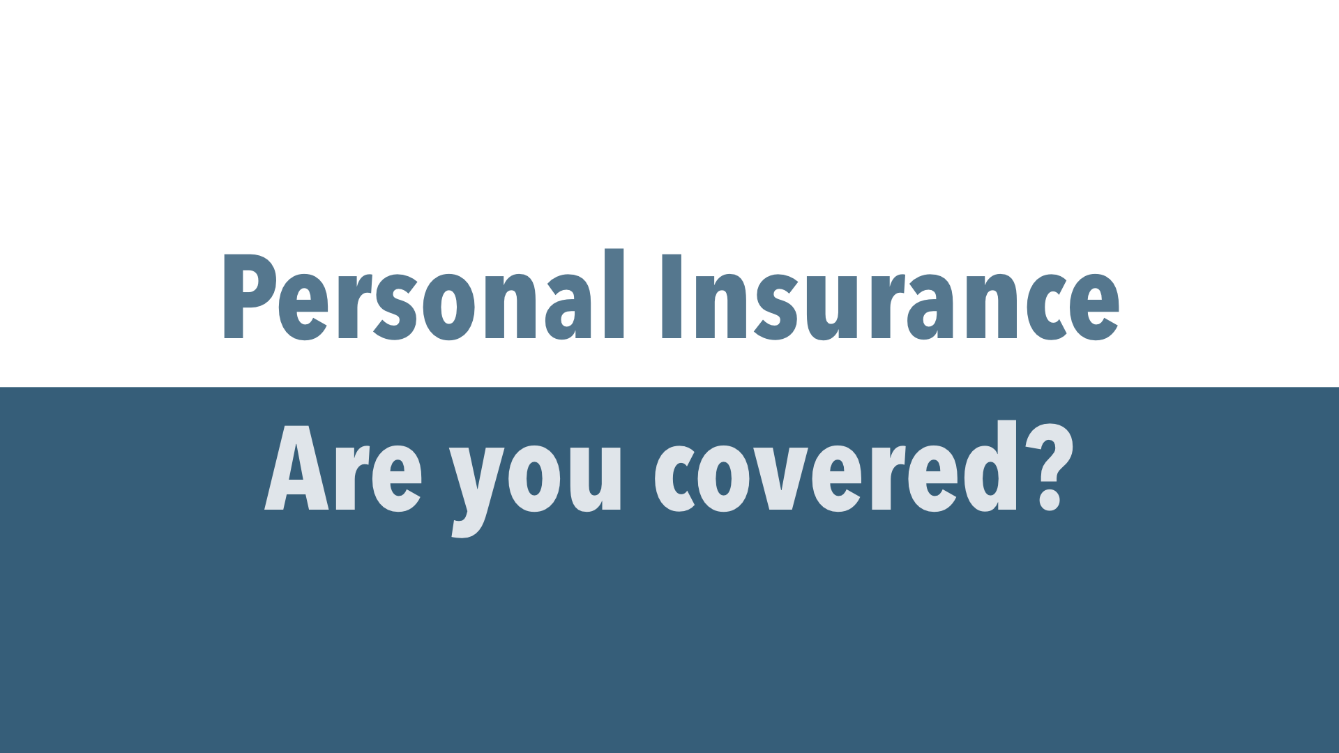Personal Insurance - Are you covered?